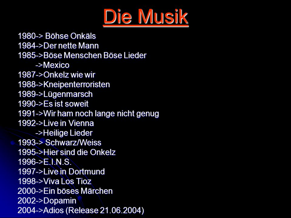 Die Musik 1980-> Böhse Onkäls 1984->Der nette Mann 1985->Böse Menschen Böse Lieder ->Mexico ->Mexico 1987->Onkelz wie wir 1988->Kneipenterroristen1989