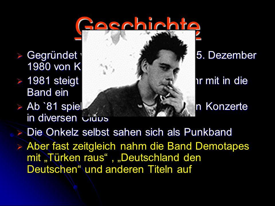 """Geschichte  Gegründet wurden die Onkelz am 25. Dezember 1980 von Kevin, Stephan und Peter  1981 steigt Matthias """" Gonzo """" Röhr mit in die Band ein """