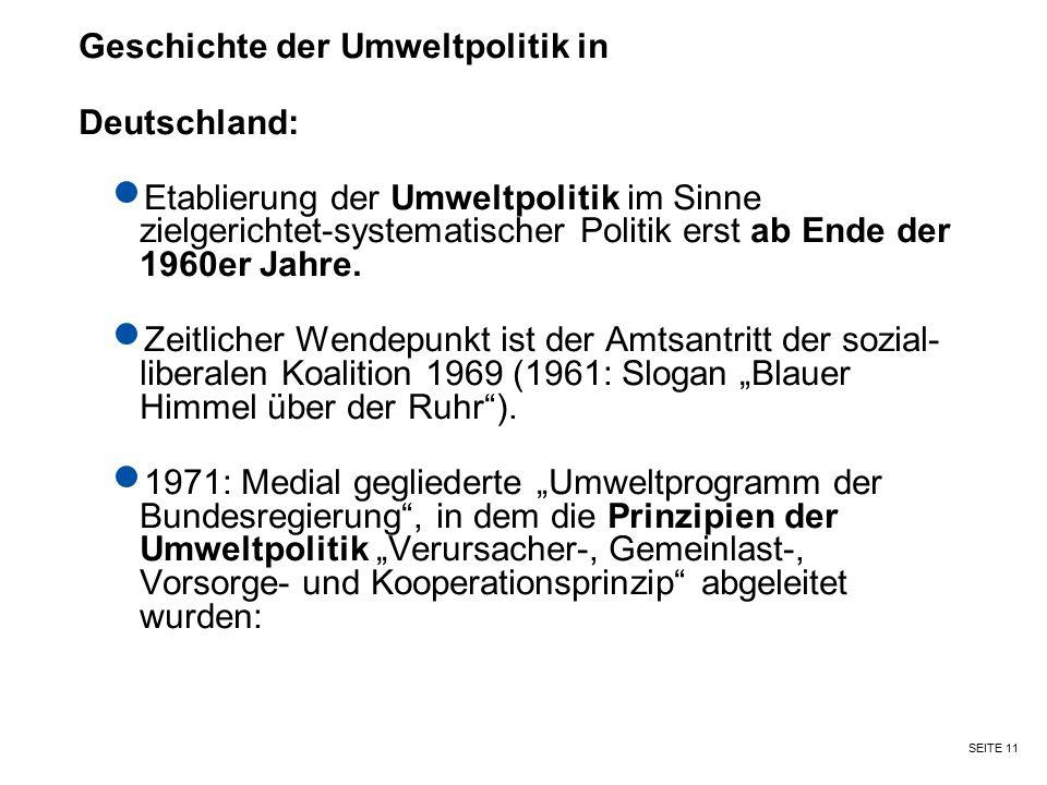 SEITE 11 Geschichte der Umweltpolitik in Deutschland: Etablierung der Umweltpolitik im Sinne zielgerichtet-systematischer Politik erst ab Ende der 196