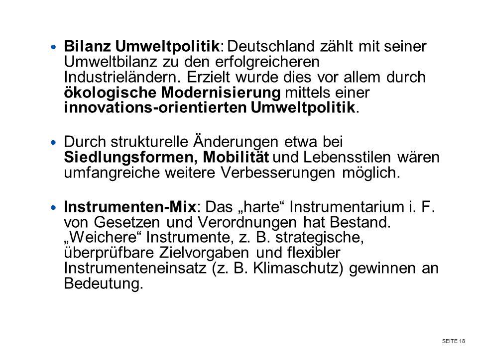 SEITE 18 Bilanz Umweltpolitik: Deutschland zählt mit seiner Umweltbilanz zu den erfolgreicheren Industrieländern. Erzielt wurde dies vor allem durch ö