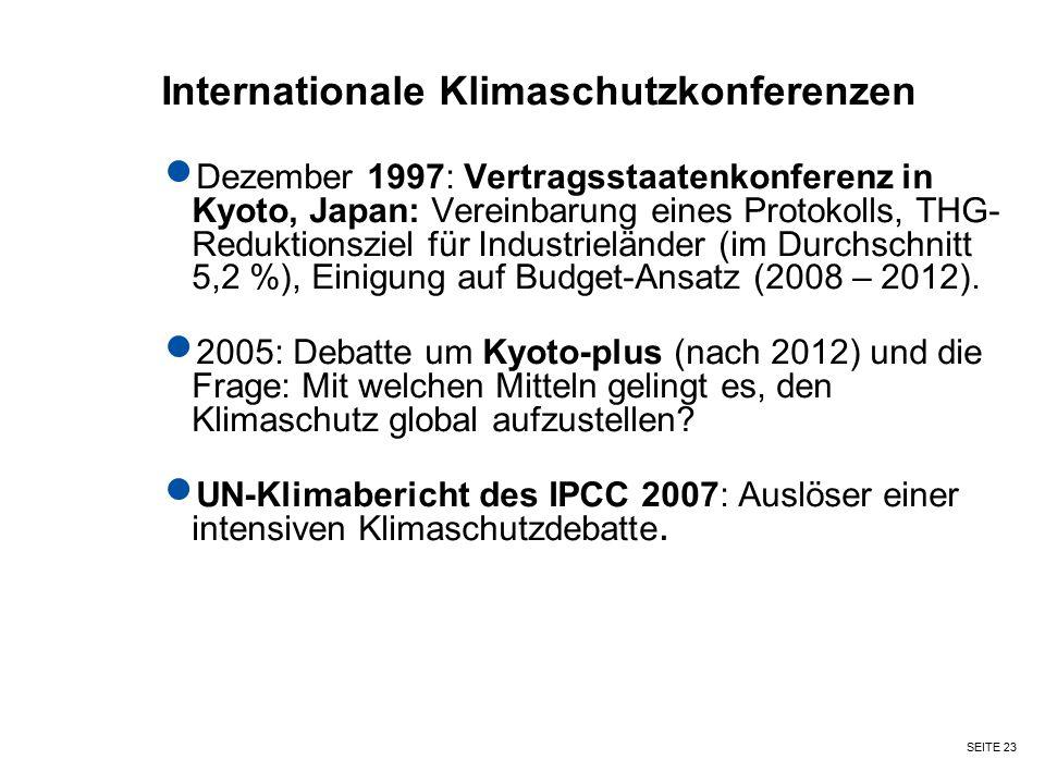 SEITE 23 Internationale Klimaschutzkonferenzen Dezember 1997: Vertragsstaatenkonferenz in Kyoto, Japan: Vereinbarung eines Protokolls, THG- Reduktions