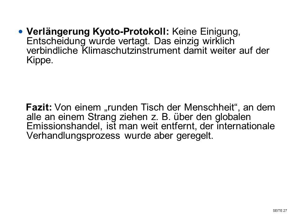 SEITE 27 Verlängerung Kyoto-Protokoll: Keine Einigung, Entscheidung wurde vertagt. Das einzig wirklich verbindliche Klimaschutzinstrument damit weiter