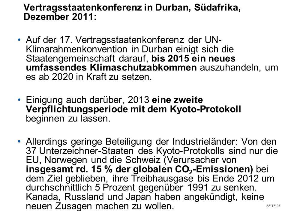SEITE 28 Vertragsstaatenkonferenz in Durban, Südafrika, Dezember 2011: Auf der 17. Vertragsstaatenkonferenz der UN- Klimarahmenkonvention in Durban ei
