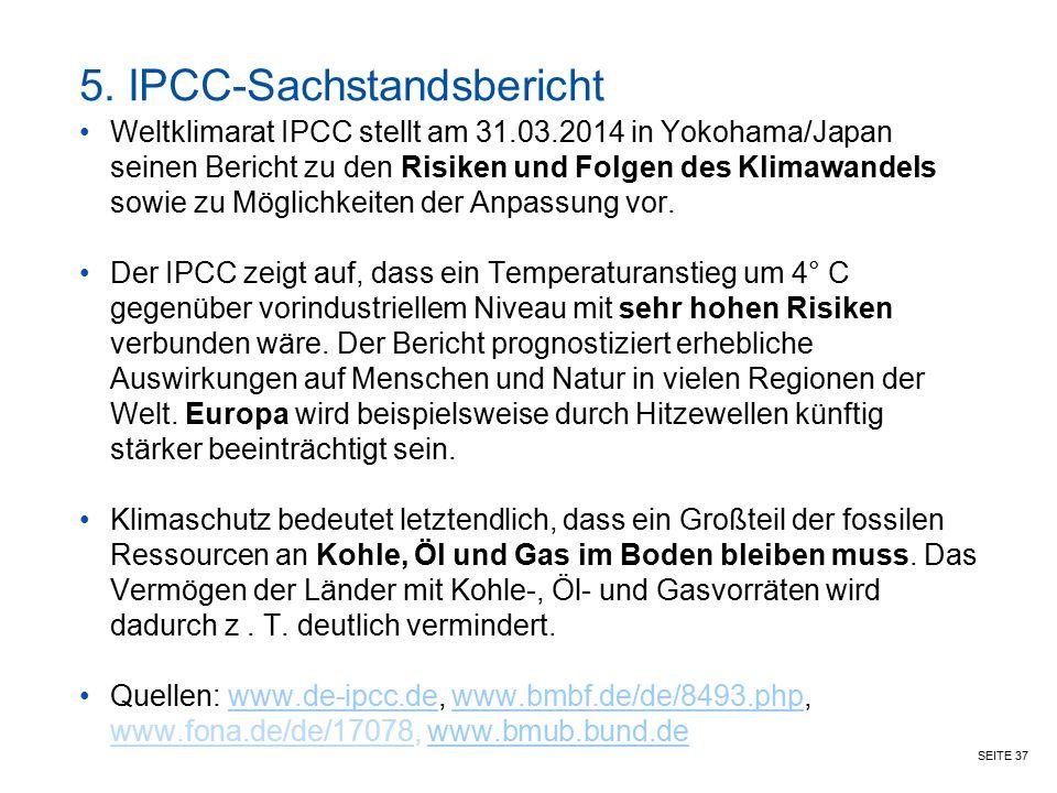 SEITE 37 5. IPCC-Sachstandsbericht Weltklimarat IPCC stellt am 31.03.2014 in Yokohama/Japan seinen Bericht zu den Risiken und Folgen des Klimawandels