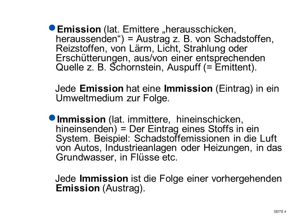 """SEITE 4 Emission (lat. Emittere """"herausschicken, heraussenden"""") = Austrag z. B. von Schadstoffen, Reizstoffen, von Lärm, Licht, Strahlung oder Erschüt"""