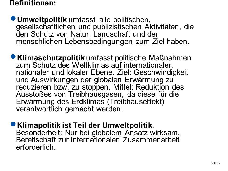 SEITE 7 Definitionen: Umweltpolitik umfasst alle politischen, gesellschaftlichen und publizistischen Aktivitäten, die den Schutz von Natur, Landschaft