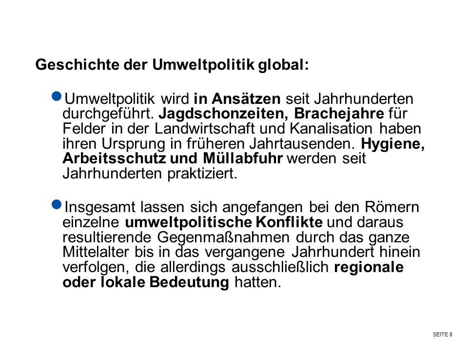 SEITE 8 Geschichte der Umweltpolitik global: Umweltpolitik wird in Ansätzen seit Jahrhunderten durchgeführt. Jagdschonzeiten, Brachejahre für Felder i