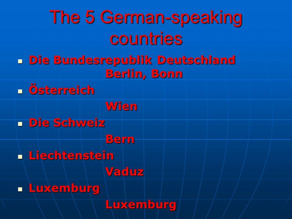 The 5 German-speaking countries Die Bundesrepublik Deutschland Berlin, Bonn Die Bundesrepublik Deutschland Berlin, Bonn Österreich ÖsterreichWien Die