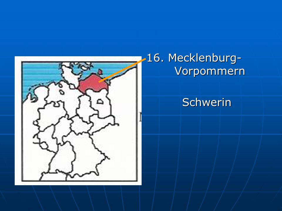 16. Mecklenburg- Vorpommern Schwerin Schwerin