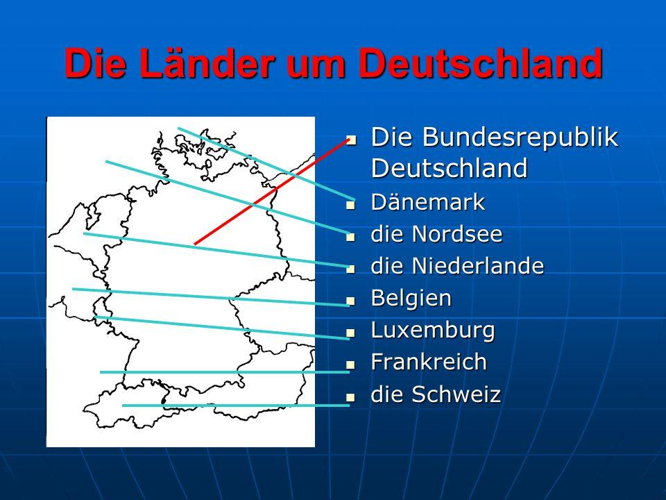 Die Länder um Deutschland Die Bundesrepublik Deutschland Die Bundesrepublik Deutschland Dänemark Dänemark die Nordsee die Nordsee die Niederlande die