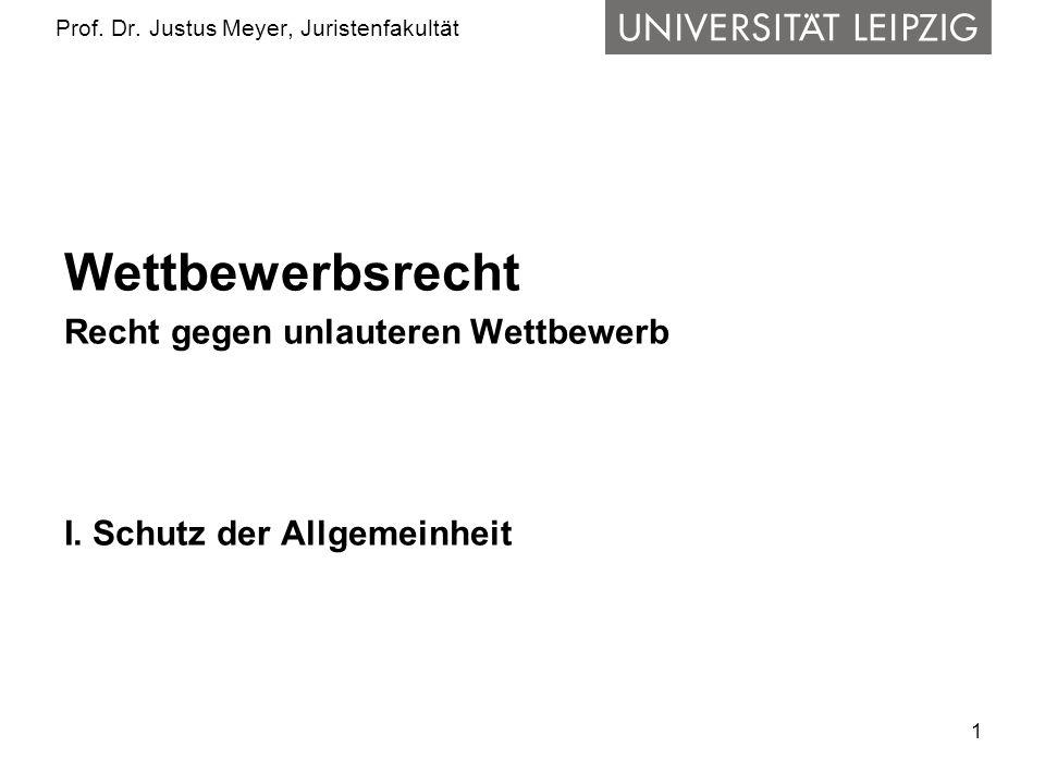1 Prof. Dr. Justus Meyer, Juristenfakultät Wettbewerbsrecht Recht gegen unlauteren Wettbewerb I. Schutz der Allgemeinheit