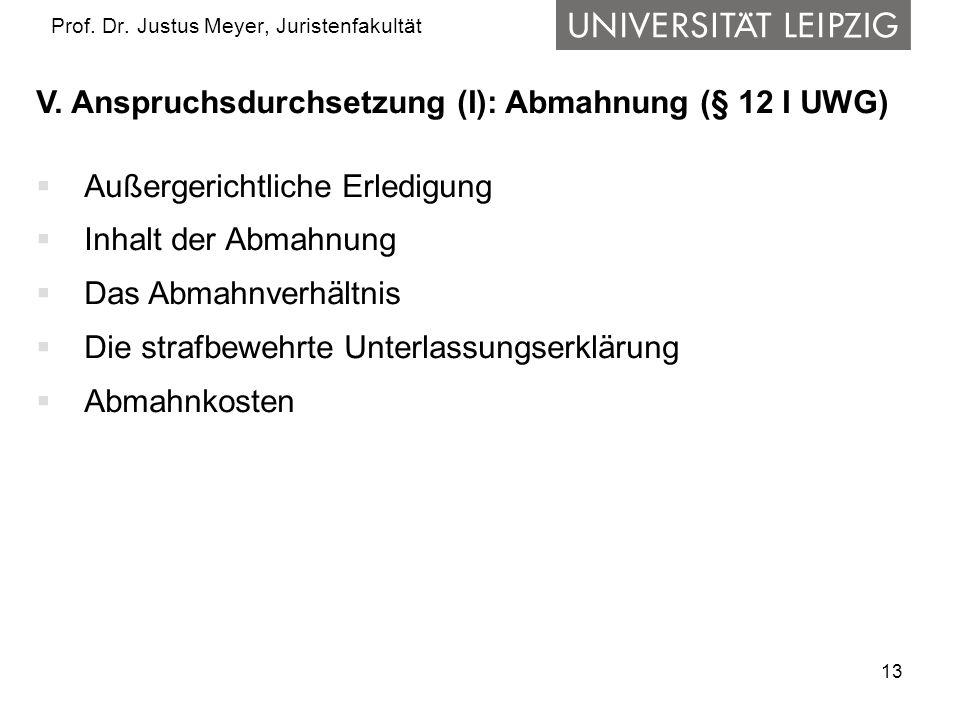 13 Prof. Dr. Justus Meyer, Juristenfakultät V. Anspruchsdurchsetzung (I): Abmahnung (§ 12 I UWG)  Außergerichtliche Erledigung  Inhalt der Abmahnung