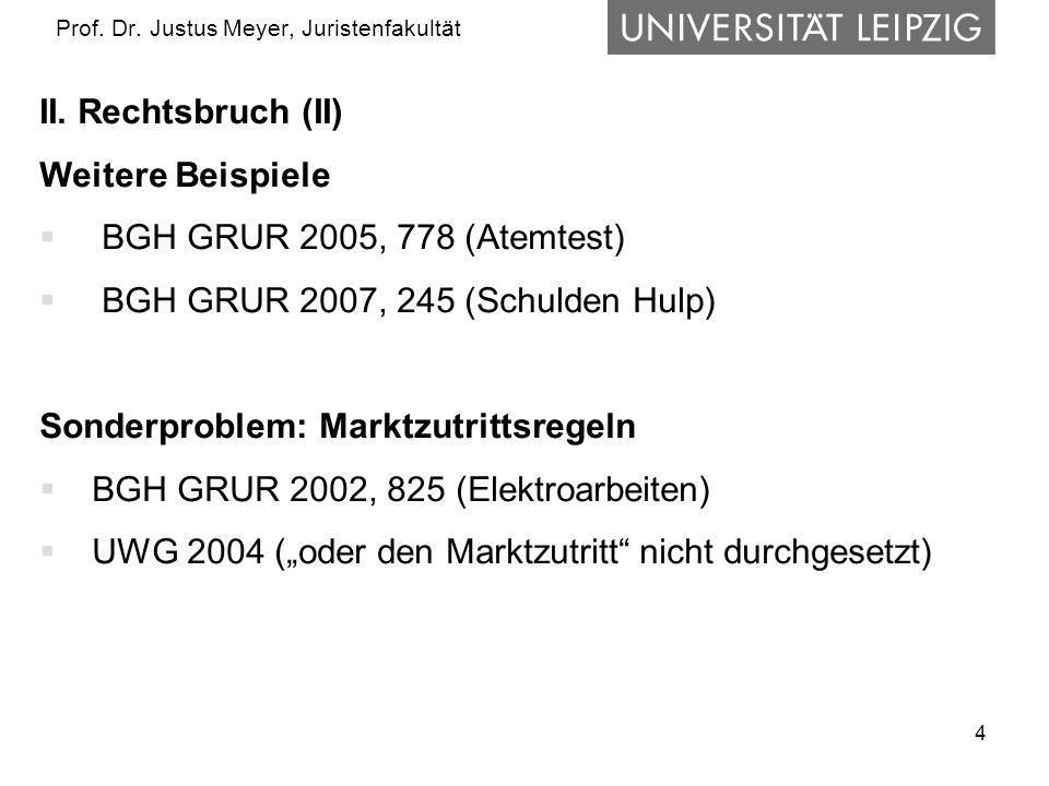 4 Prof. Dr. Justus Meyer, Juristenfakultät II. Rechtsbruch (II) Weitere Beispiele  BGH GRUR 2005, 778 (Atemtest)  BGH GRUR 2007, 245 (Schulden Hulp)