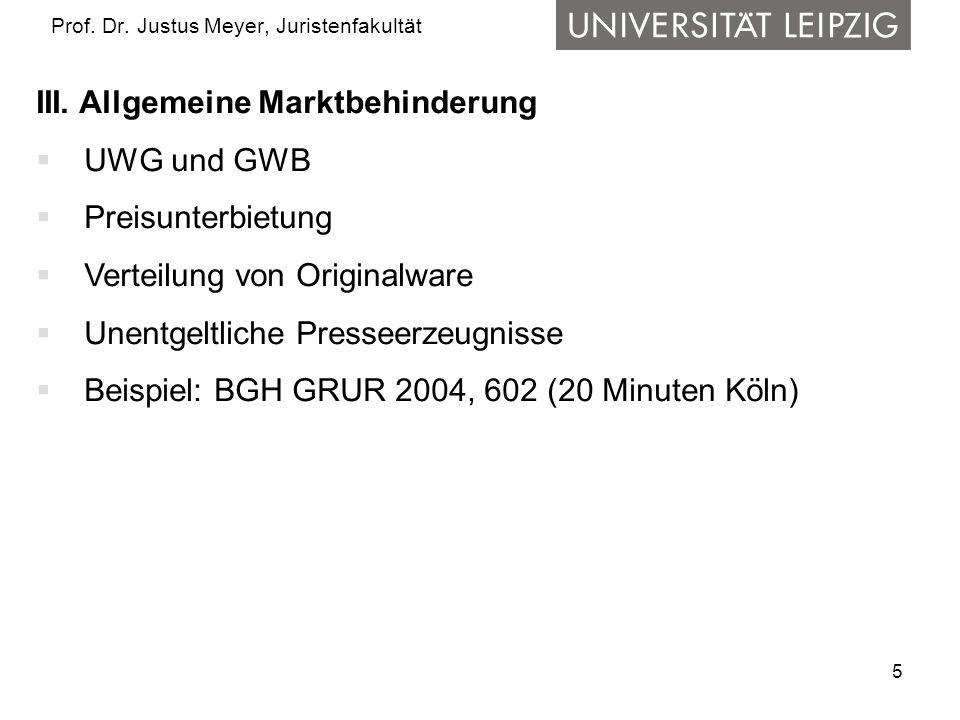 5 Prof. Dr. Justus Meyer, Juristenfakultät III. Allgemeine Marktbehinderung  UWG und GWB  Preisunterbietung  Verteilung von Originalware  Unentgel
