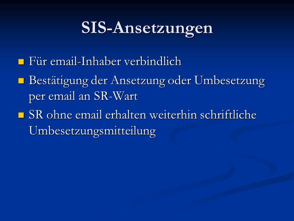 SIS-Ansetzungen Für email-Inhaber verbindlich Für email-Inhaber verbindlich Bestätigung der Ansetzung oder Umbesetzung per email an SR-Wart Bestätigun