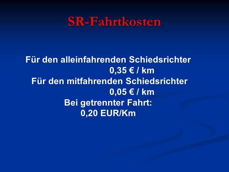 SR-Fahrtkosten Für den alleinfahrenden Schiedsrichter 0,35 € / km Für den mitfahrenden Schiedsrichter 0,05 € / km Bei getrennter Fahrt: 0,20 EUR/Km