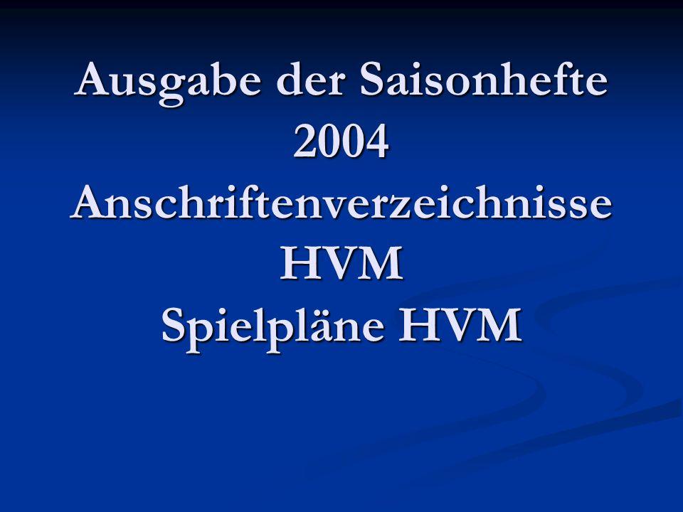 Ausgabe der Saisonhefte 2004 Anschriftenverzeichnisse HVM Spielpläne HVM