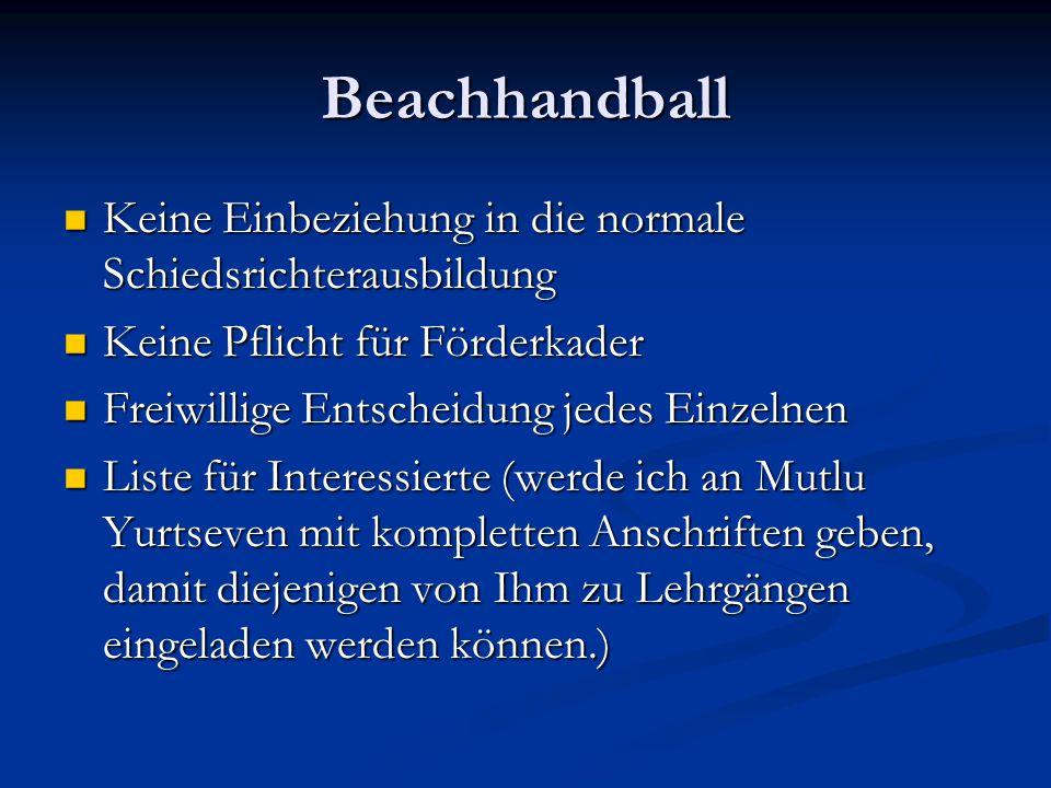 Beachhandball Keine Einbeziehung in die normale Schiedsrichterausbildung Keine Einbeziehung in die normale Schiedsrichterausbildung Keine Pflicht für