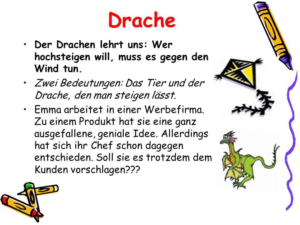 Drache Der Drachen lehrt uns: Wer hochsteigen will, muss es gegen den Wind tun. Zwei Bedeutungen: Das Tier und der Drache, den man steigen lässt. Emma
