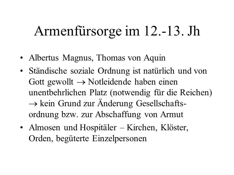 Armenfürsorge im 12.-13. Jh Albertus Magnus, Thomas von Aquin Ständische soziale Ordnung ist natürlich und von Gott gewollt  Notleidende haben einen