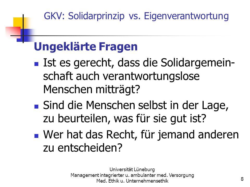 GKV: Solidarprinzip vs. Eigenverantwortung Universität Lüneburg Management integrierter u. ambulanter med. Versorgung Med. Ethik u. Unternehmensethik