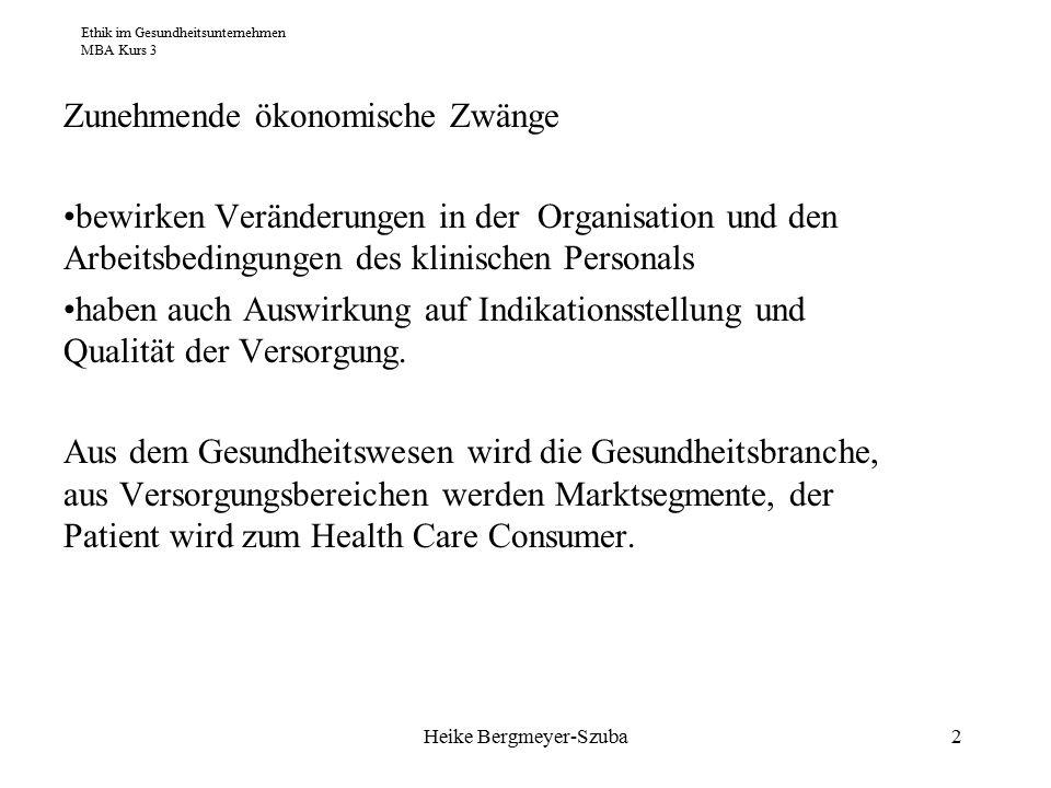 Ethik im Gesundheitsunternehmen MBA Kurs 3 Heike Bergmeyer-Szuba13 Für ein Gesundheitsunternehmen ist eine gelebte Unternehmensethik unverzichtbar, die alle Mitarbeiter einbezieht.