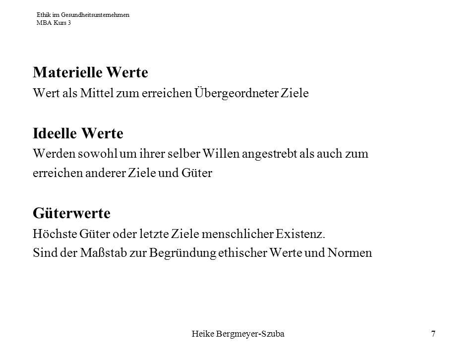 Ethik im Gesundheitsunternehmen MBA Kurs 3 Heike Bergmeyer-Szuba8 Der Mensch ist von Geburt aus werteorientiert.