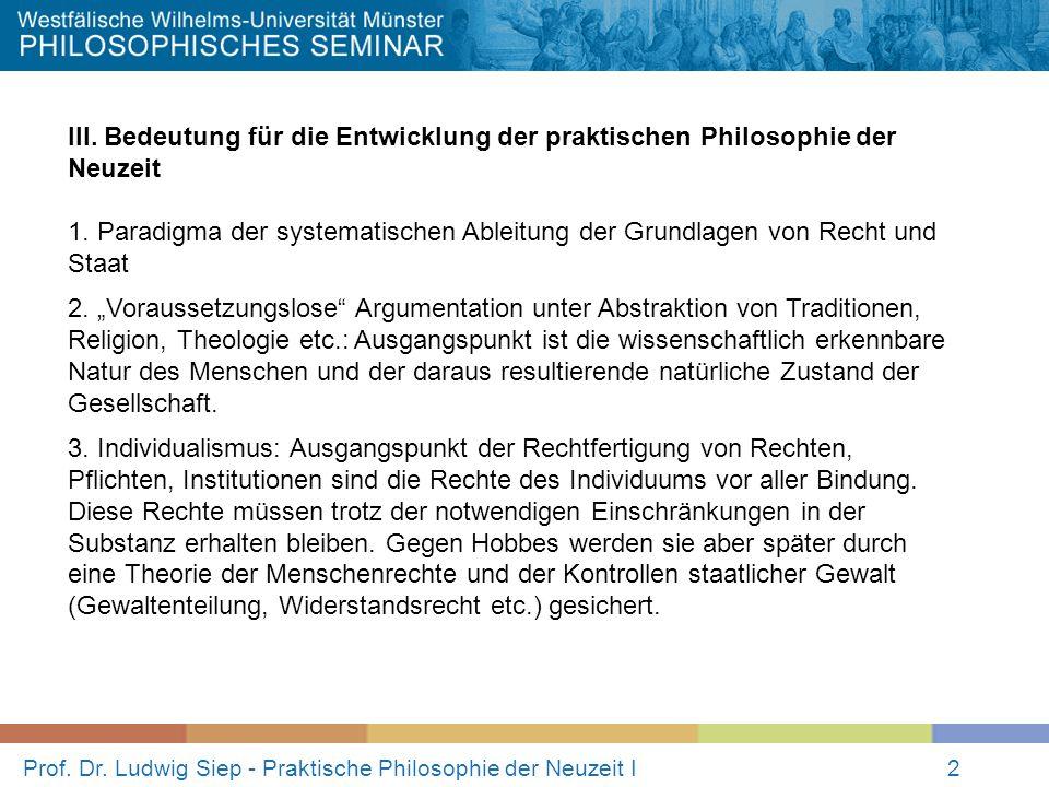 Prof. Dr. Ludwig Siep - Praktische Philosophie der Neuzeit I2 III. Bedeutung für die Entwicklung der praktischen Philosophie der Neuzeit 1. Paradigma