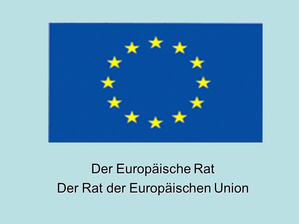 Der Europäische Rat Der Rat der Europäischen Union