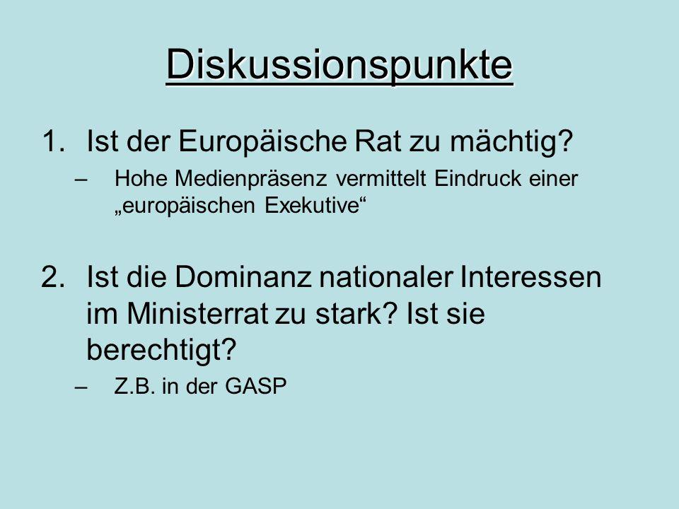 """Diskussionspunkte 1.Ist der Europäische Rat zu mächtig? –Hohe Medienpräsenz vermittelt Eindruck einer """"europäischen Exekutive"""" 2.Ist die Dominanz nati"""