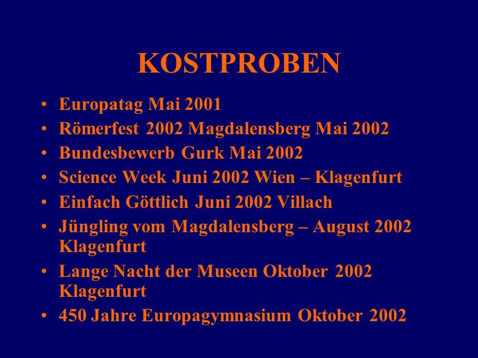 KOSTPROBEN Europatag Mai 2001 Römerfest 2002 Magdalensberg Mai 2002 Bundesbewerb Gurk Mai 2002 Science Week Juni 2002 Wien – Klagenfurt Einfach Göttli