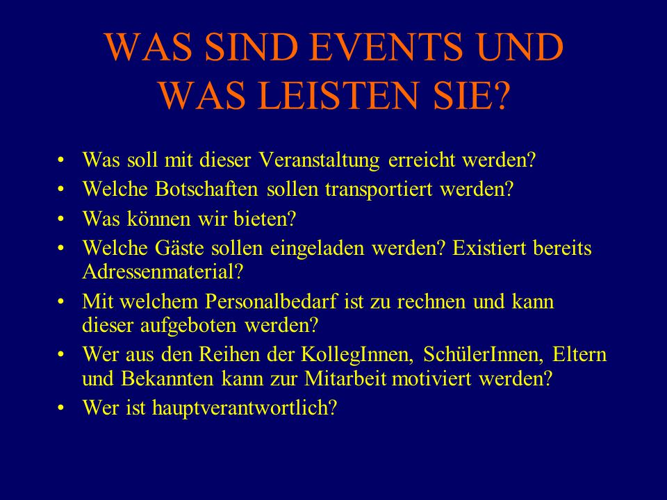 WAS SIND EVENTS UND WAS LEISTEN SIE? Was soll mit dieser Veranstaltung erreicht werden? Welche Botschaften sollen transportiert werden? Was können wir