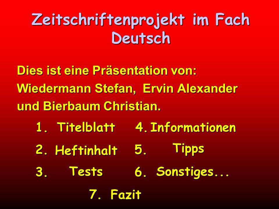 1. 4. 2. 5. 3. 6. 7. 7. Zeitschriftenprojekt im Fach Deutsch Dies ist eine Präsentation von: Wiedermann Stefan, Ervin Alexander und Bierbaum Christian