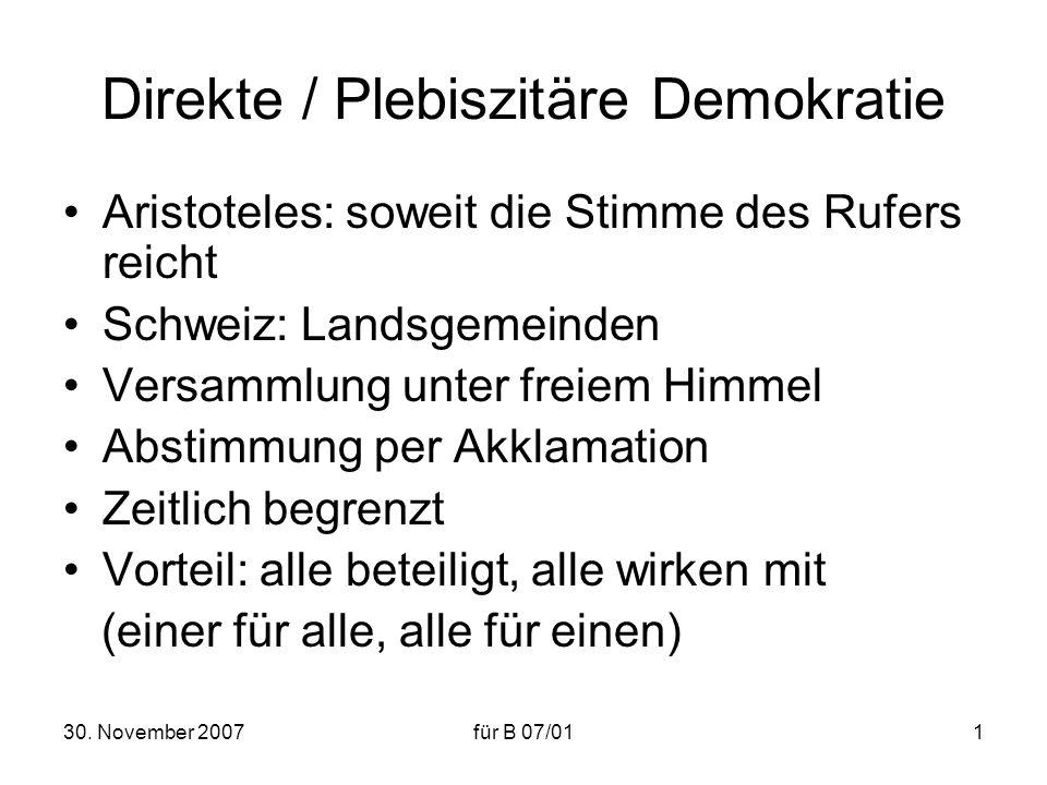 30. November 2007für B 07/011 Direkte / Plebiszitäre Demokratie Aristoteles: soweit die Stimme des Rufers reicht Schweiz: Landsgemeinden Versammlung u