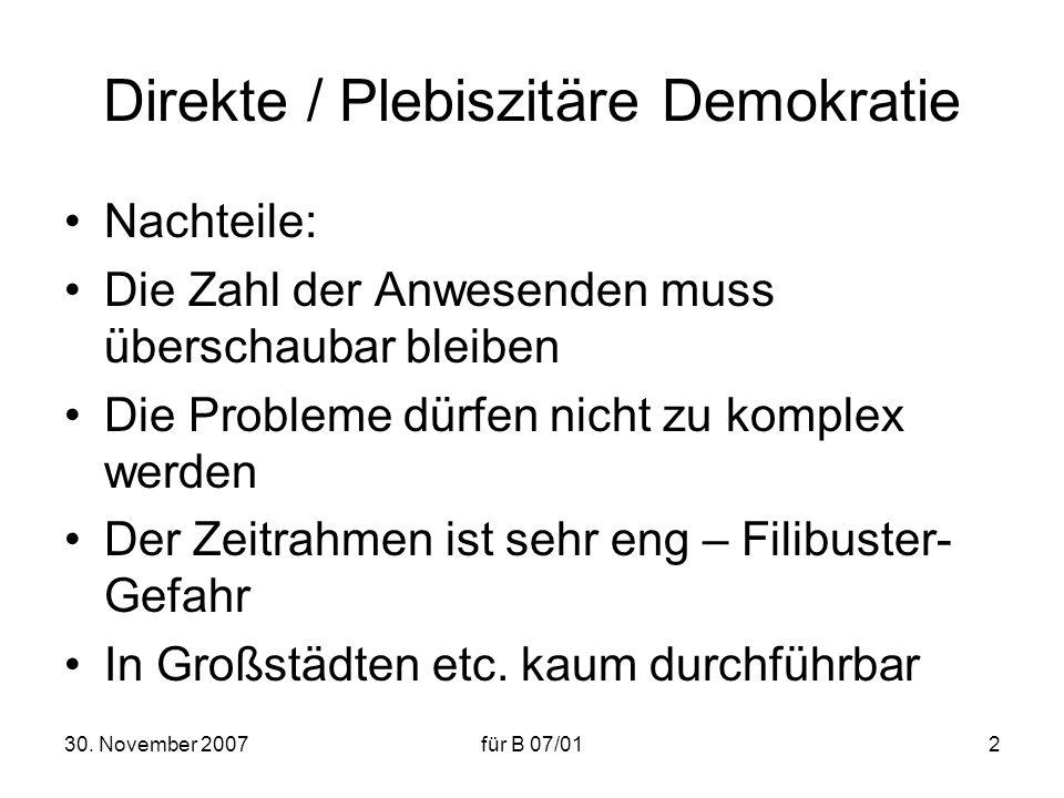 30. November 2007für B 07/012 Direkte / Plebiszitäre Demokratie Nachteile: Die Zahl der Anwesenden muss überschaubar bleiben Die Probleme dürfen nicht