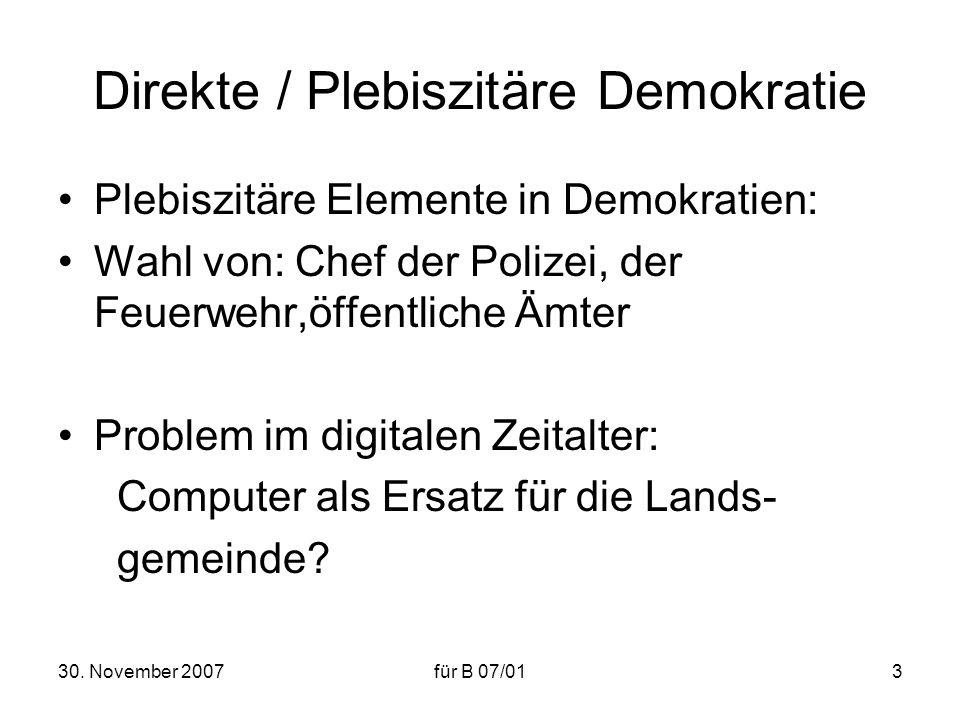 30. November 2007für B 07/013 Direkte / Plebiszitäre Demokratie Plebiszitäre Elemente in Demokratien: Wahl von: Chef der Polizei, der Feuerwehr,öffent