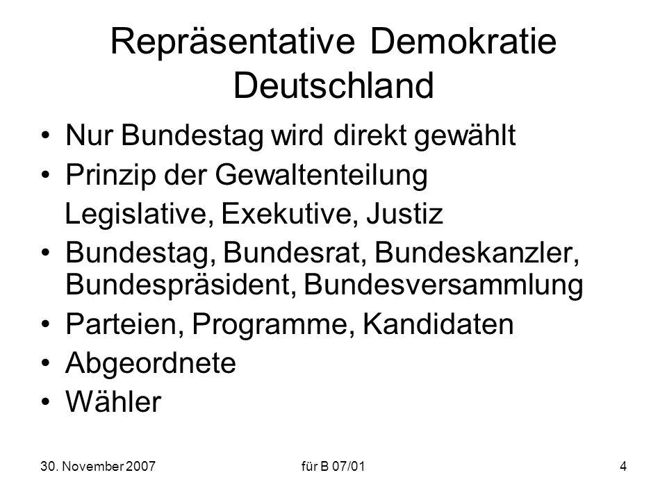 30. November 2007für B 07/014 Repräsentative Demokratie Deutschland Nur Bundestag wird direkt gewählt Prinzip der Gewaltenteilung Legislative, Exekuti