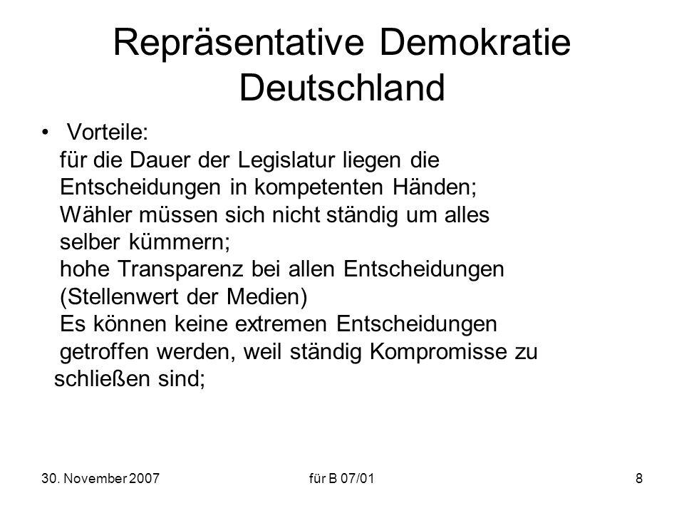 30. November 2007für B 07/018 Repräsentative Demokratie Deutschland Vorteile: für die Dauer der Legislatur liegen die Entscheidungen in kompetenten Hä
