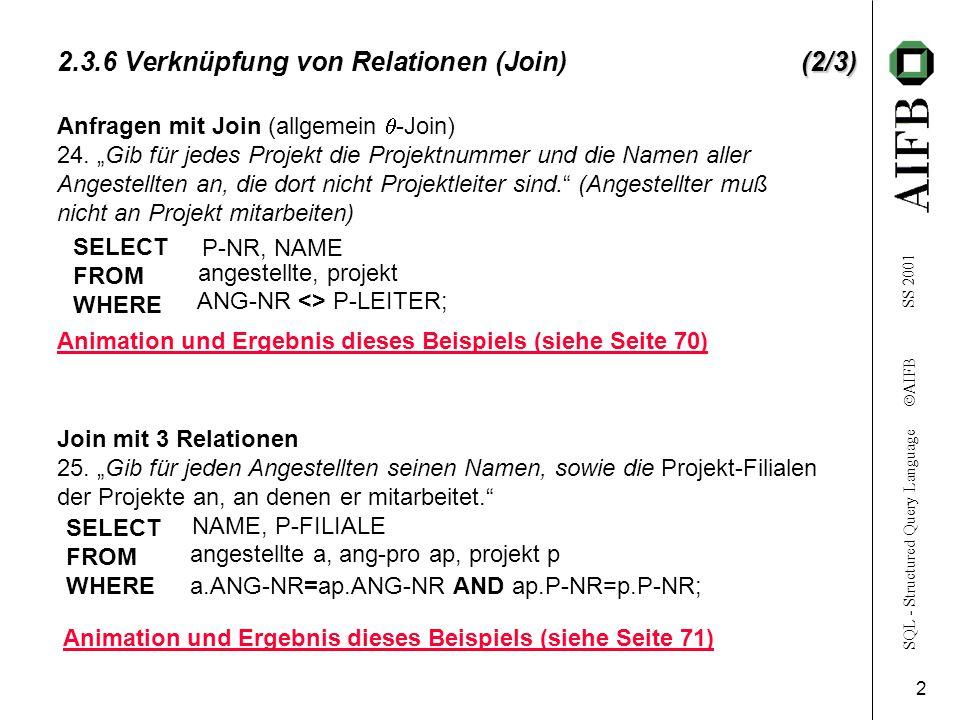 SQL - Structured Query Language  AIFB SS 2001 2 (2/3) 2.3.6 Verknüpfung von Relationen (Join)(2/3) Anfragen mit Join (allgemein  -Join) 24.
