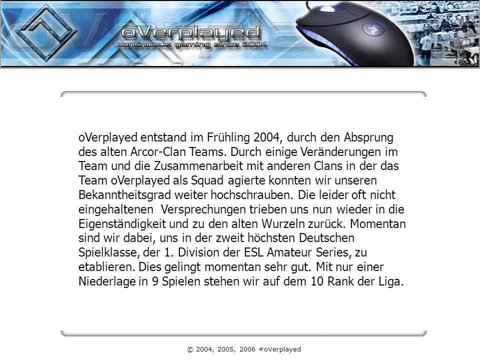 © 2004, 2005, 2006 #oVerplayed oVerplayed entstand im Frühling 2004, durch den Absprung des alten Arcor-Clan Teams. Durch einige Veränderungen im Team