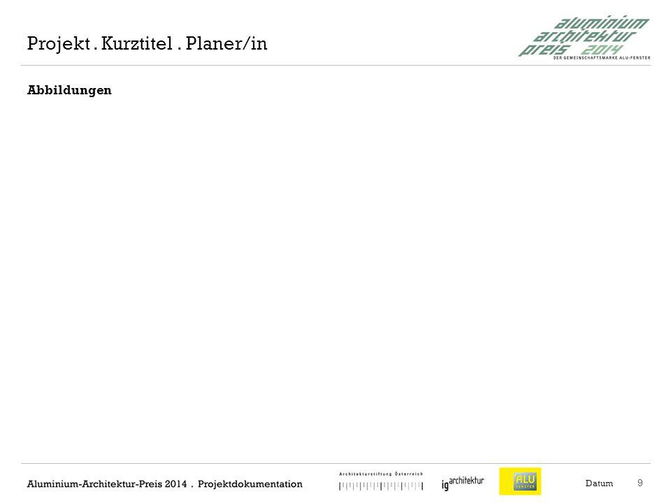 10 Abbildungen Datum Projekt. Kurztitel. Planer/in