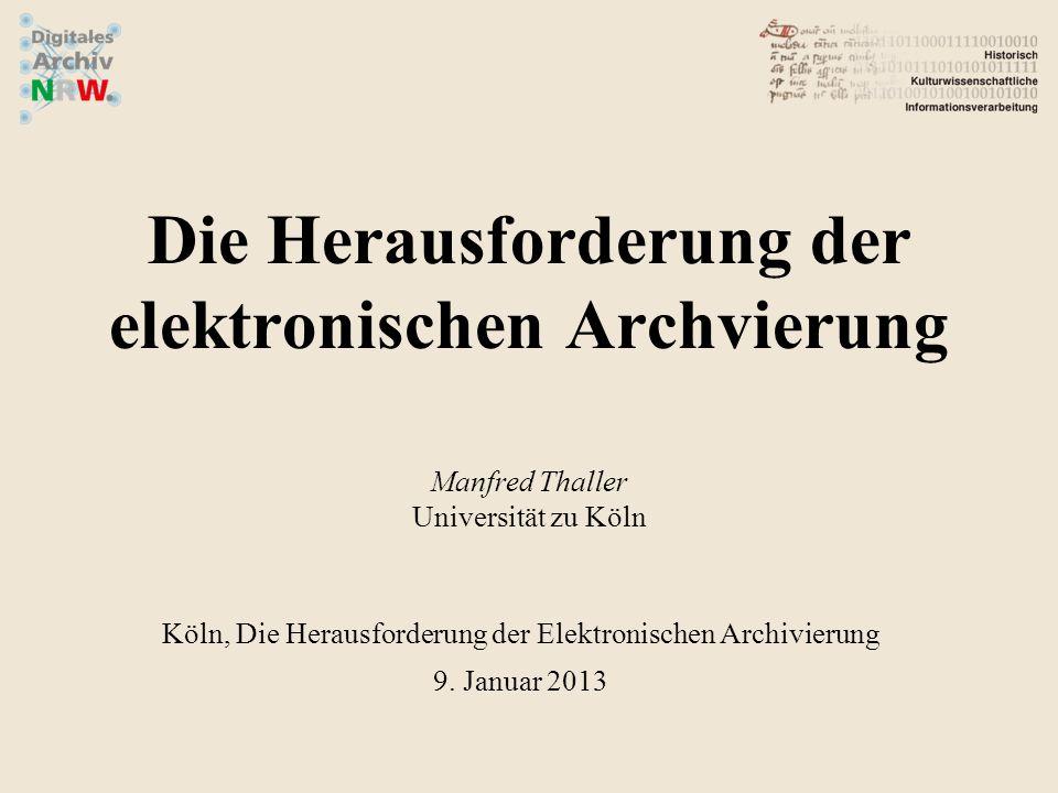 Die Herausforderung der elektronischen Archvierung Manfred Thaller Universität zu Köln Köln, Die Herausforderung der Elektronischen Archivierung 9.