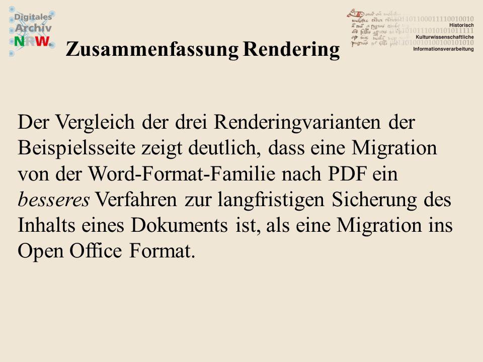 Der Vergleich der drei Renderingvarianten der Beispielsseite zeigt deutlich, dass eine Migration von der Word-Format-Familie nach PDF ein besseres Verfahren zur langfristigen Sicherung des Inhalts eines Dokuments ist, als eine Migration ins Open Office Format.