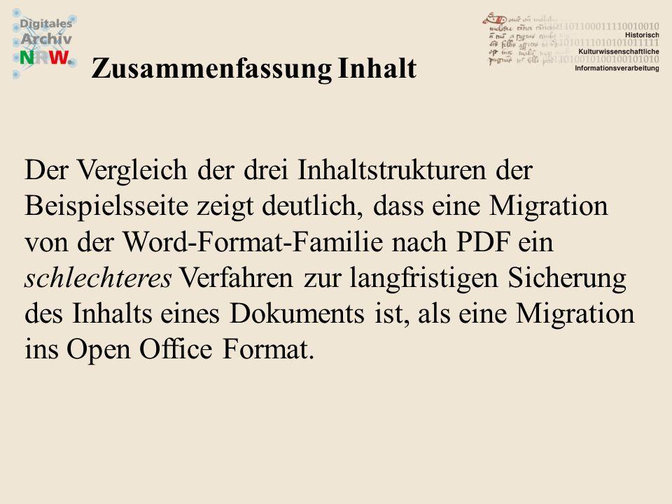 Der Vergleich der drei Inhaltstrukturen der Beispielsseite zeigt deutlich, dass eine Migration von der Word-Format-Familie nach PDF ein schlechteres Verfahren zur langfristigen Sicherung des Inhalts eines Dokuments ist, als eine Migration ins Open Office Format.