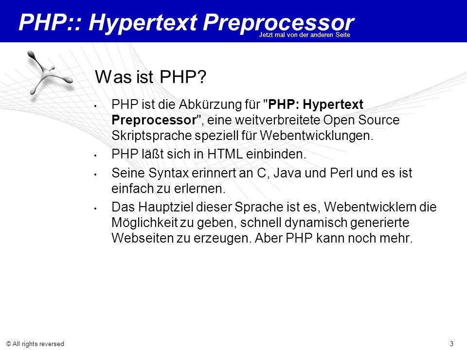 PHP:: Hypertext Preprocessor Jetzt mal von der anderen Seite © All rights reversed3 Was ist PHP? PHP ist die Abkürzung für
