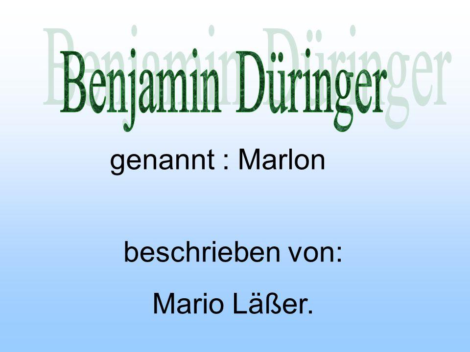 genannt : Marlon beschrieben von: Mario Läßer.