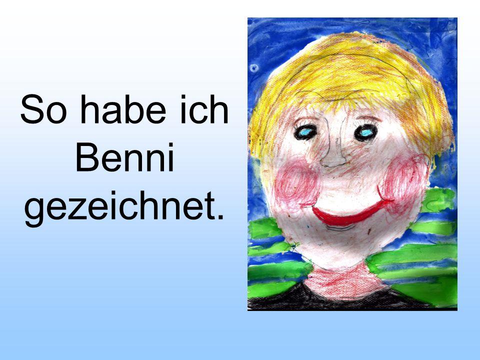 Benni ist ziemlich cool und ihn mag fast jeder, weil er lustig ist und immer so gute Ideen hat.
