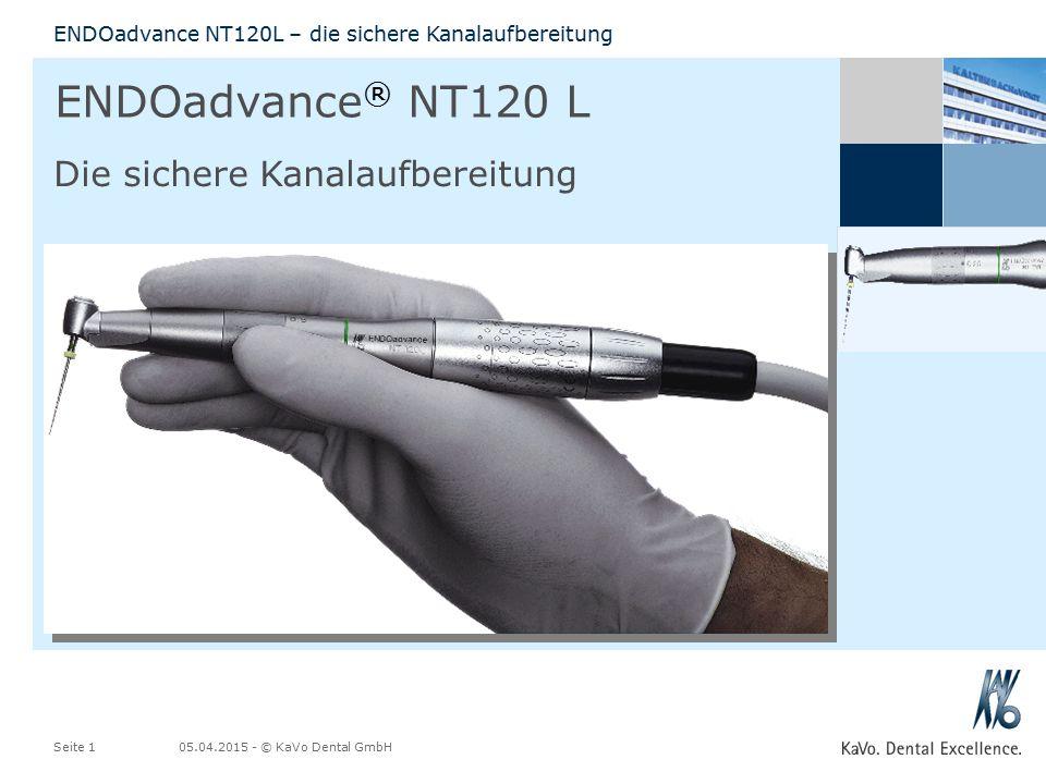 ENDOadvance NT120L – die sichere Kanalaufbereitung 05.04.2015 - © KaVo Dental GmbHSeite 1 ENDOadvance ® NT120 L Die sichere Kanalaufbereitung