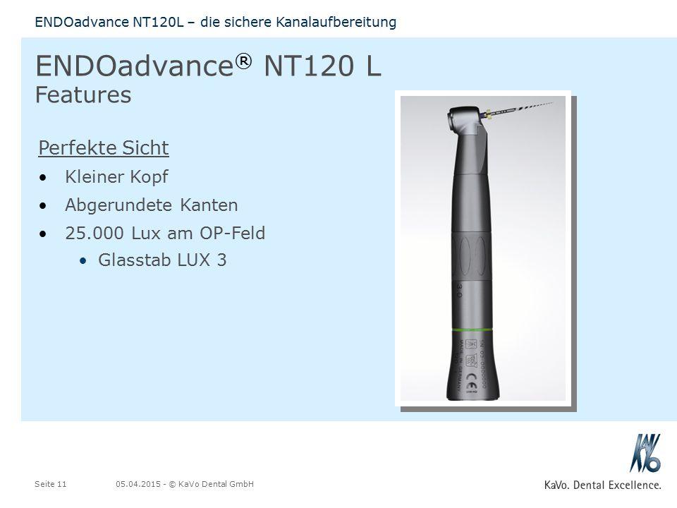 05.04.2015 - © KaVo Dental GmbHSeite 11 ENDOadvance NT120L – die sichere Kanalaufbereitung ENDOadvance ® NT120 L Features Perfekte Sicht Kleiner Kopf