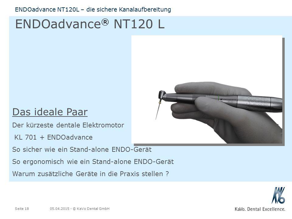 05.04.2015 - © KaVo Dental GmbHSeite 18 ENDOadvance NT120L – die sichere Kanalaufbereitung ENDOadvance ® NT120 L Das ideale Paar Der kürzeste dentale